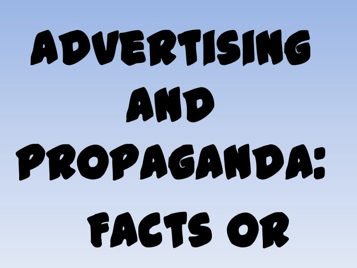 Advertising    andPropaganda:  Facts or