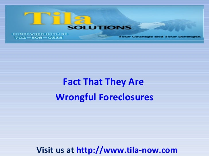 Fact That They Are    Wrongful ForeclosuresVisit us at http://www.tila-now.com