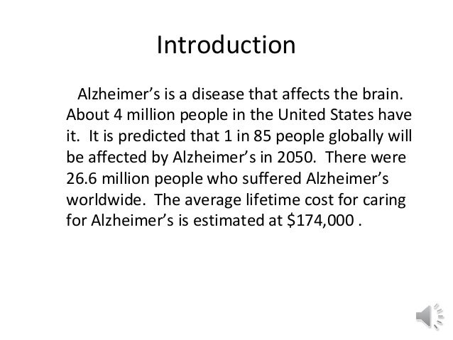 IntroductionAlzheimer's is a disease that affects the brain.About 4 million people in the United States haveit. It is pred...