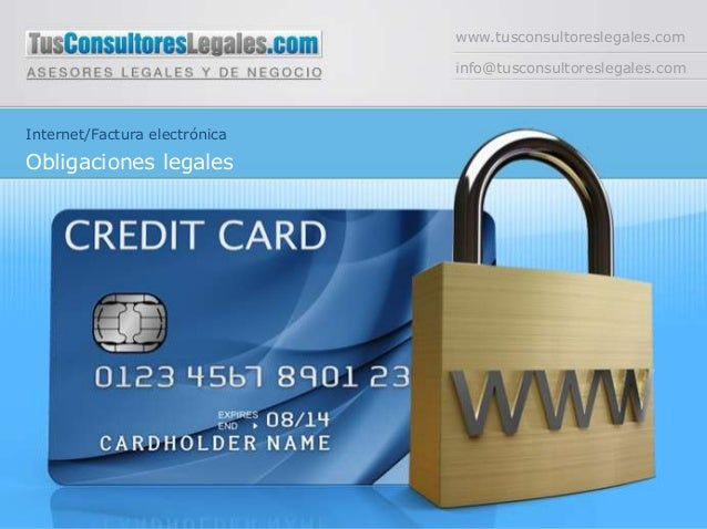 www.tusconsultoreslegales.com info@tusconsultoreslegales.com Internet/Factura electrónica Obligaciones legales