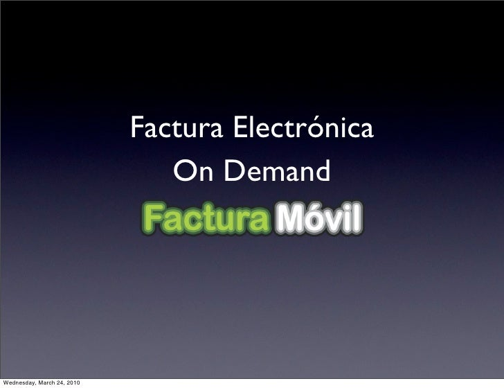 Factura Electrónica                                On Demand     Wednesday, March 24, 2010