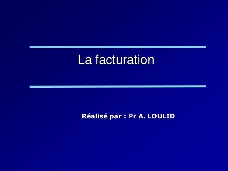 La facturationRéalisé par : Pr A. LOULID