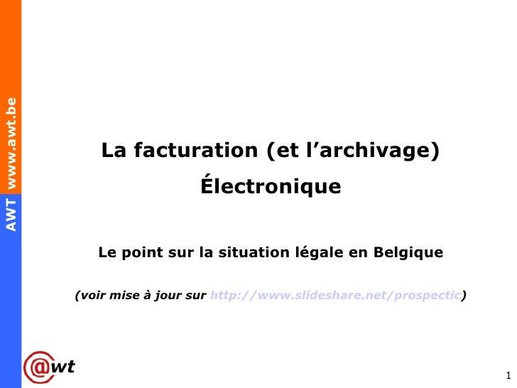 Exposé du 26/05/2011AWT www.awt.be                      La facturation (et l'archivage)                                   ...