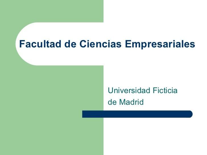 Facultad de Ciencias Empresariales  Universidad Ficticia de Madrid