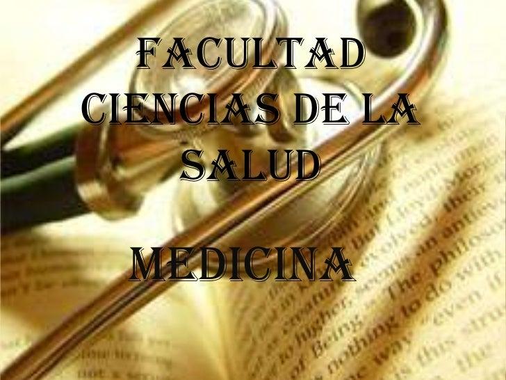 FACULTADCIENCIAS DE LA    SALUD MEDICINA