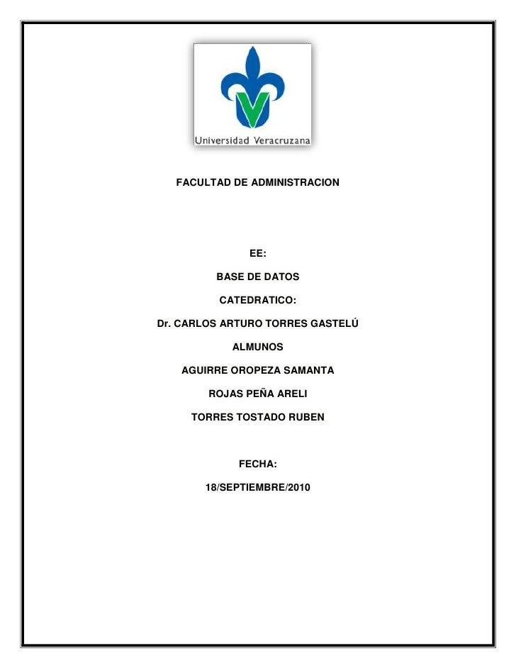 1844675-244475<br />FACULTAD DE ADMINISTRACION <br />EE:<br />BASE DE DATOS <br />CATEDRATICO:<br />Dr. CARLOS ARTURO TORR...