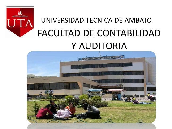 UNIVERSIDAD TECNICA DE AMBATO<br />FACULTAD DE CONTABILIDAD Y AUDITORIA<br />