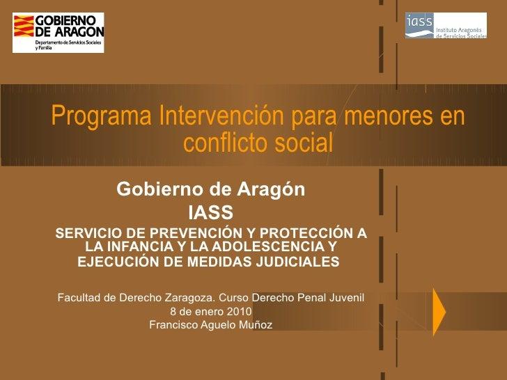 Programa Intervención para menores en conflicto social Gobierno de Aragón IASS SERVICIO DE PREVENCIÓN Y PROTECCIÓN A LA IN...
