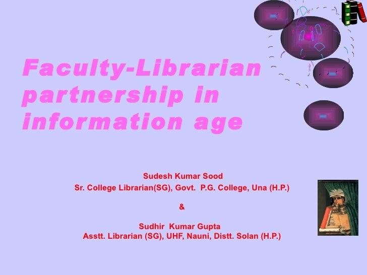 Faculty-Librarianpar tnership ininfor mation a ge                      Sudesh Kumar Sood   Sr. College Librarian(SG), Govt...
