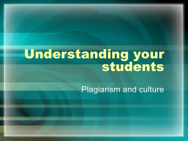 Understanding your students Plagiarism and culture