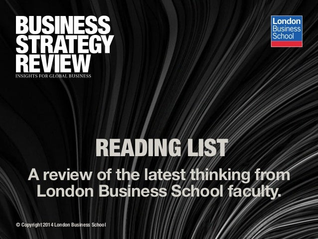 READING LIST  A review of the latest thinking from London Business School faculty. © Copyright 2014 London Business School