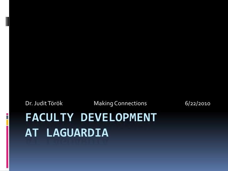 Faculty Developmentat Laguardia<br />Dr. JuditTörökMaking Connections6/22/2010<br />