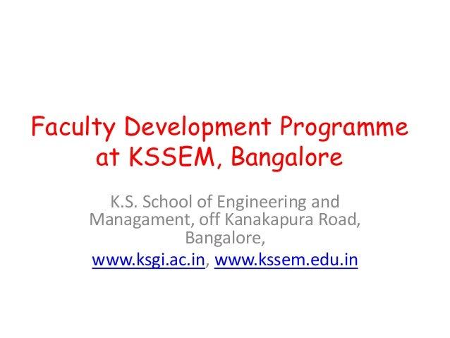 Faculty Development Programme     at KSSEM, Bangalore      K.S. School of Engineering and    Managament, off Kanakapura Ro...
