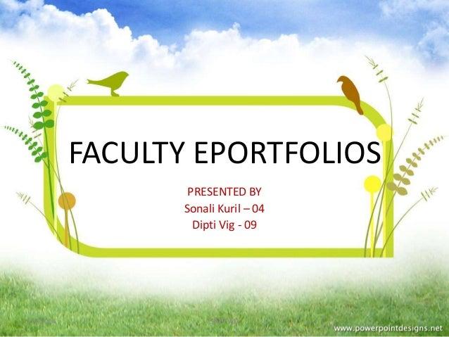 FACULTY EPORTFOLIOS PRESENTED BY Sonali Kuril – 04 Dipti Vig - 09  1/5/2014  SNDTWU  1
