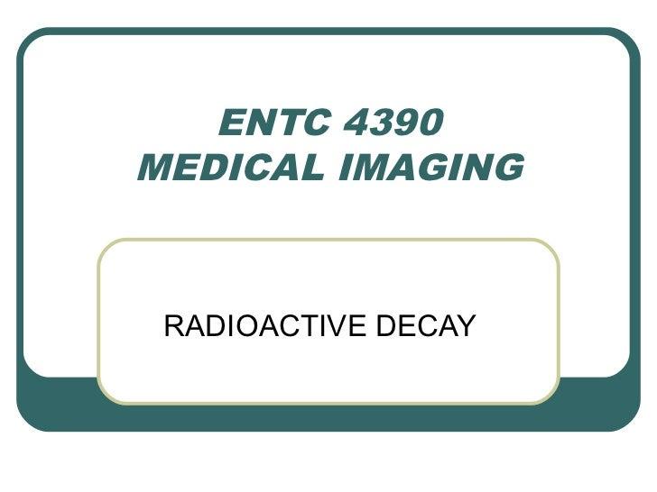ENTC 4390MEDICAL IMAGING RADIOACTIVE DECAY
