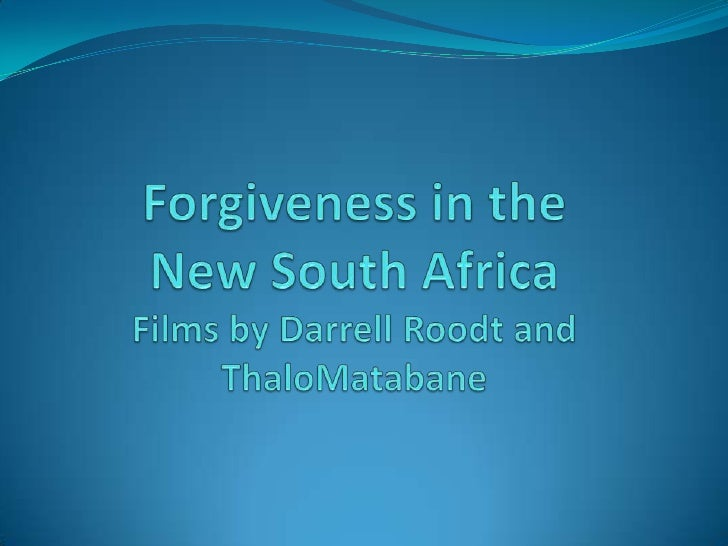 Forgiveness in the New South Africa Films by Darrell Roodt and  ThaloMatabane<br />