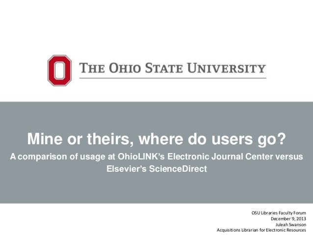 Winter 2013 OSU Libraries Faculty Forum: Mine or Theirs: A comparison of usage at Elsevier's ScienceDirect versus OhioLINK's Electronic Journal Center