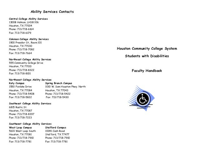 Ability Services Contacts Central College Ability Services 1300B Holman, LHSB 106 Houston, TX 77004 Phone: 713/718-6164 Fa...