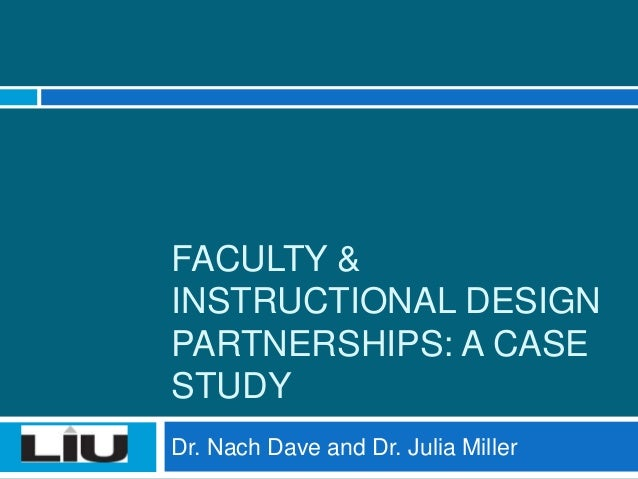 FACULTY &INSTRUCTIONAL DESIGNPARTNERSHIPS: A CASESTUDYDr. Nach Dave and Dr. Julia Miller