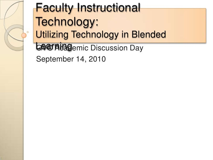 Faculty Instructional Technology:Utilizing Technology in Blended Learning<br />GVC Academic Discussion Day<br />September ...