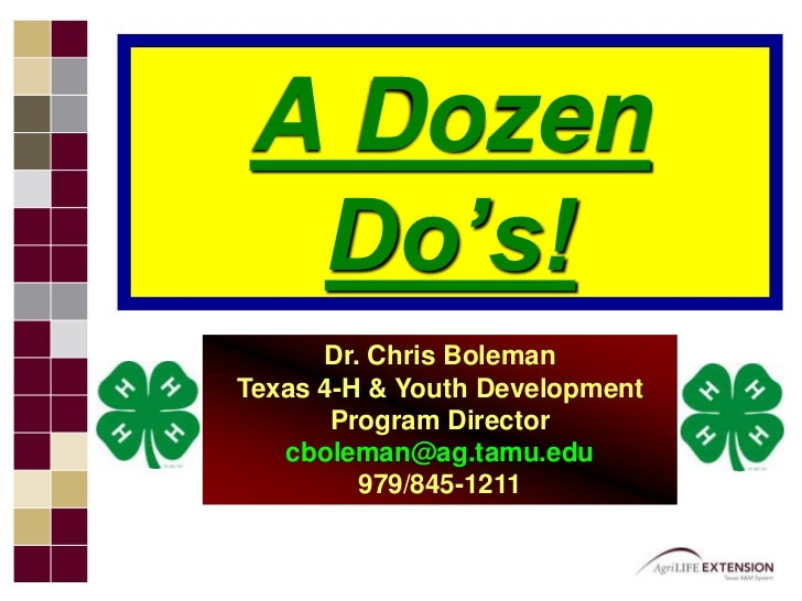 A Dozen Do's!<br />Dr. Chris BolemanTexas 4-H & Youth Development Program Directorcboleman@ag.tamu.edu 979/845-1211<br />