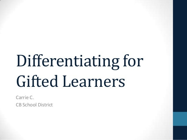 Differentiating forGifted LearnersCarrie C.CB School District
