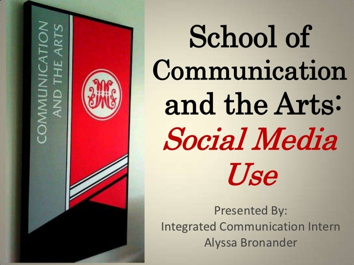 School of Communication and the Arts:Social Media Use<br />Presented By:<br />Integrated Communication Intern<br />Alyssa ...