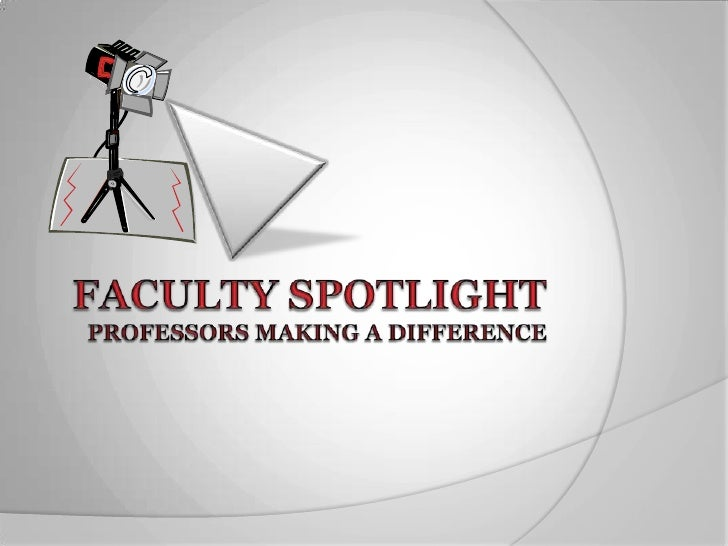 Faculty Spotlightprofessors making a difference<br />
