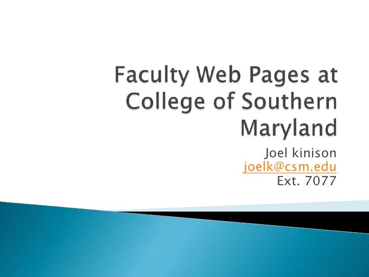 Faculty Web Pages at College of Southern Maryland<br />Joel kinisonjoelk@csm.eduExt. 7077<br />