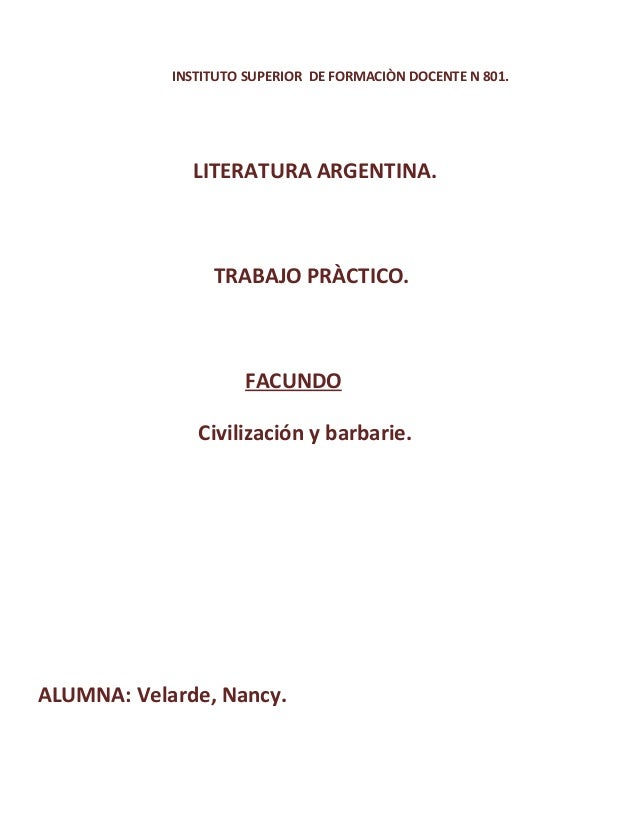 INSTITUTO SUPERIOR DE FORMACIÒN DOCENTE N 801.LITERATURA ARGENTINA.TRABAJO PRÀCTICO.FACUNDOCivilización y barbarie.ALUMNA:...