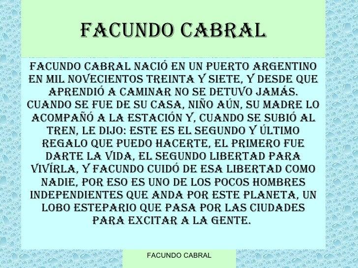 FACUNDO CABRAL Facundo Cabral nació en un puerto argentino en mil novecientos treinta y siete, y desde que aprendió a cami...