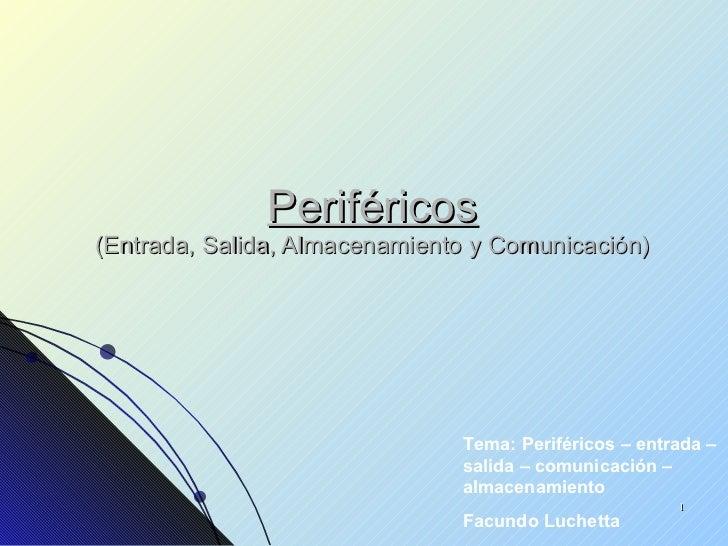 Periféricos (Entrada, Salida, Almacenamiento y Comunicación) Tema: Periféricos – entrada – salida – comunicación – almacen...