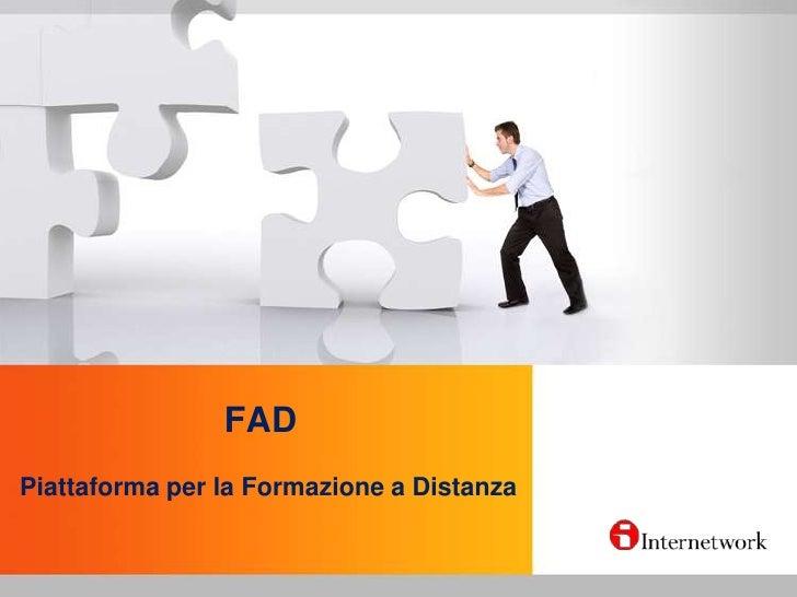 FAD<br />Piattaforma per la Formazione a Distanza<br />
