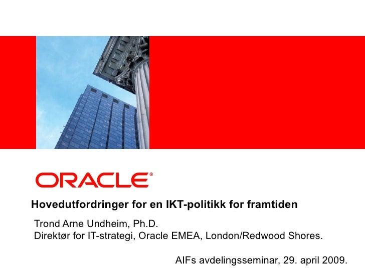 <Insert Picture Here>     Hovedutfordringer for en IKT-politikk for framtiden Trond Arne Undheim, Ph.D. Direktør for IT-st...