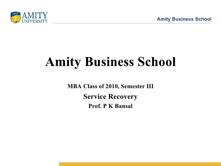 Amity Business School MBA Class of 2010, Semester III Service Recovery Prof. P K Bansal