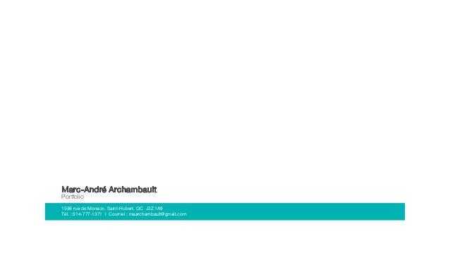 Marc-André Archambault Portfolio 1599 rue de Monaco, Saint-Hubert, QC J3Z 1A9 Tél.: 514-777-1371 I Courriel: maarchambau...