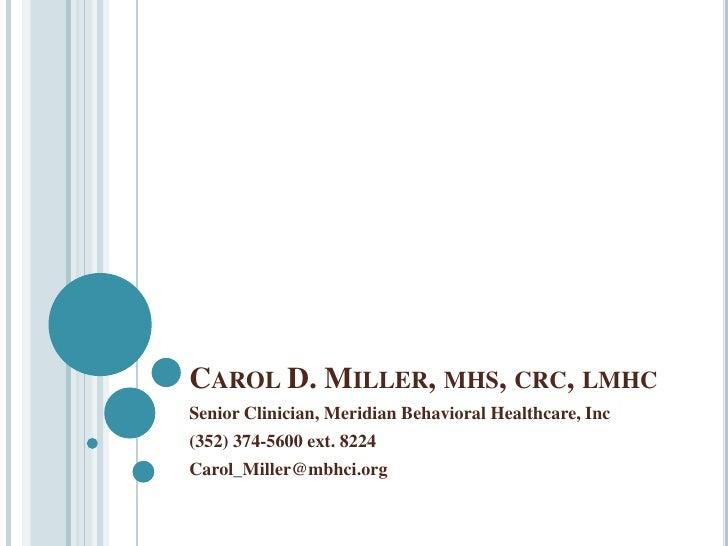 Carol D. Miller, mhs, crc, lmhc<br />Senior Clinician, Meridian Behavioral Healthcare, Inc<br />(352) 374-5600 ext. 8224<b...