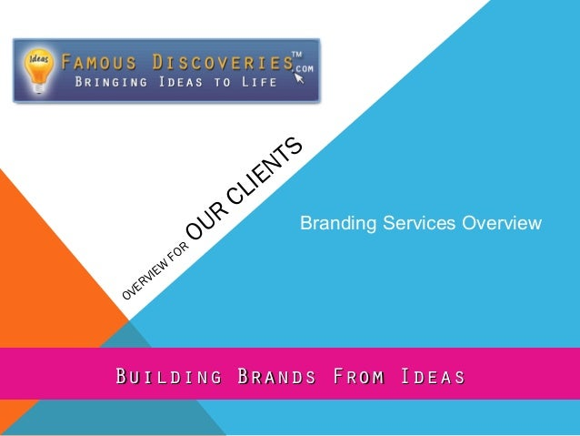 W IE V ER OV  FO  UR O R  TS EN LI C  Branding Services Overview  Building Brands From Ideas