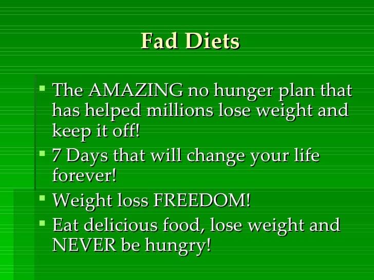 Fad Diets <ul><li>The AMAZING no hunger plan that has helped millions lose weight and keep it off! </li></ul><ul><li>7 Day...