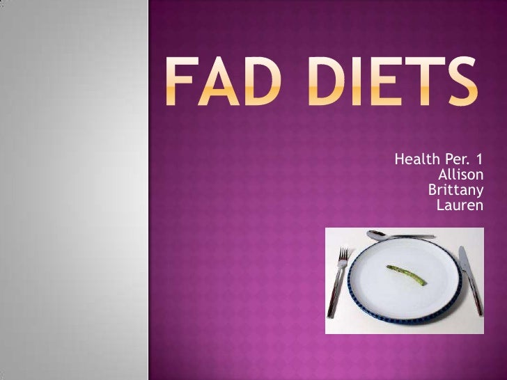 Fad Diets<br />Health Per. 1<br />Allison<br />Brittany <br />Lauren<br />