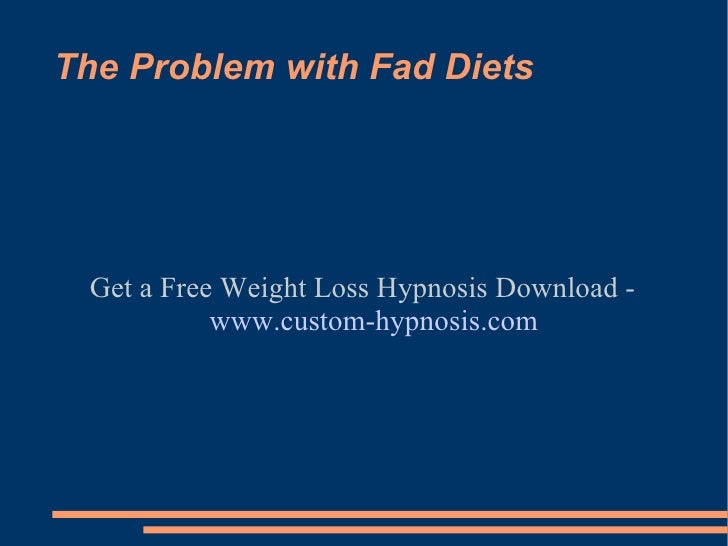 The Problem with Fad Diets Get a Free Weight Loss Hypnosis Download -  www.custom-hypnosis.com