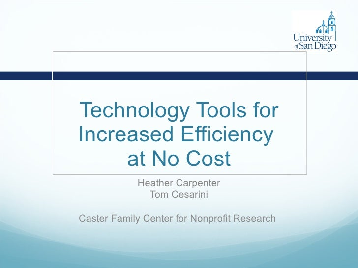 Technology Tools for Increased Efficiency  at No Cost Heather Carpenter Tom Cesarini Caster Family Center for Nonprofit Re...
