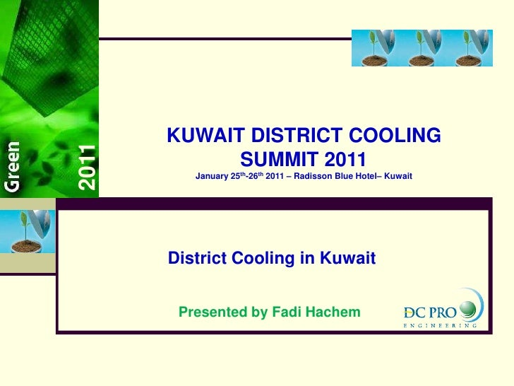 2011<br />KUWAIT DISTRICT COOLING SUMMIT 2011<br />January 25th-26th 2011 – Radisson Blue Hotel– Kuwait<br />District Cool...