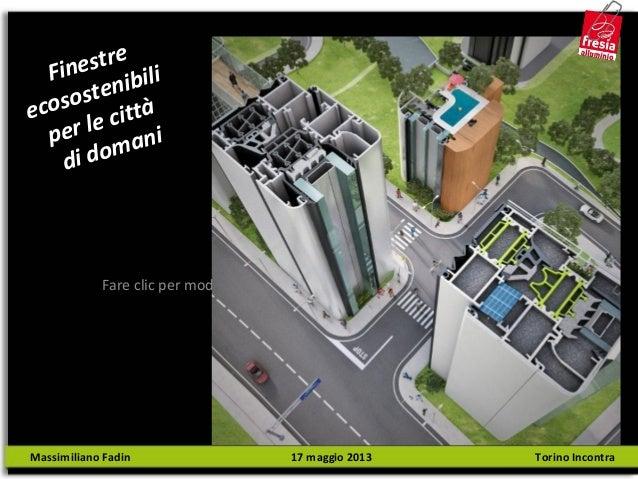 Fare clic per modificare lo stile del sottotitolo dello schema Finestre ecosostenibili per le città di domani Massimiliano...