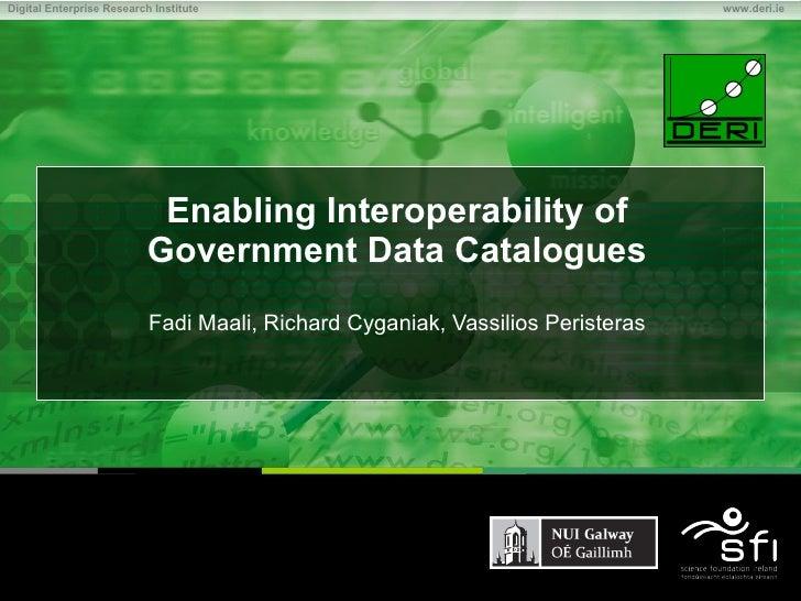 Fadi Maali, Richard Cyganiak, Vassilios Peristeras Enabling Interoperability of Government Data Catalogues