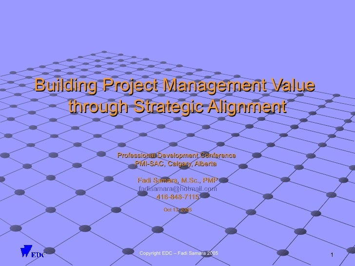 Building Project Management Value  through Strategic Alignment Professional Development Conference  PMI-SAC, Calgary, Albe...