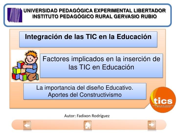 UNIVERSIDAD PEDAGÓGICA EXPERIMENTAL LIBERTADOR<br />INSTITUTO PEDAGÓGICO RURAL GERVASIO RUBIO<br />Integración de las TIC ...