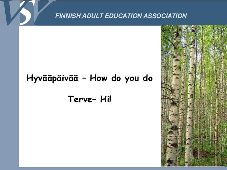 FINNISH ADULT EDUCATION ASSOCIATIONHyvääpäivää – How do you do         Terve– Hi!