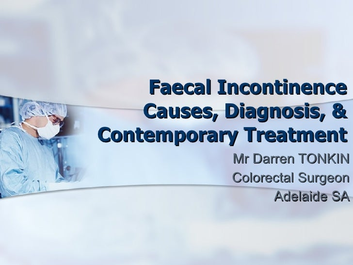 Faecal IncontinenceCauses, Diagnosis, & Contemporary Treatment