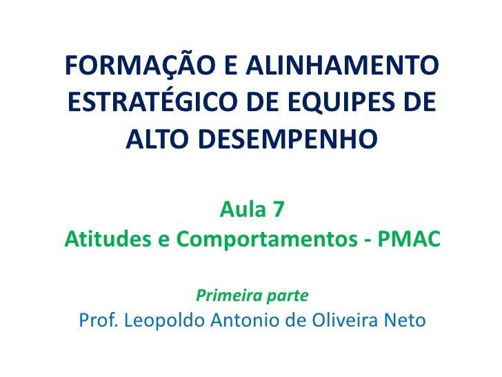 FORMAÇÃO E ALINHAMENTO ESTRATÉGICO DE EQUIPES DE     ALTO DESEMPENHO                Aula 7 Atitudes e Comportamentos - PMA...
